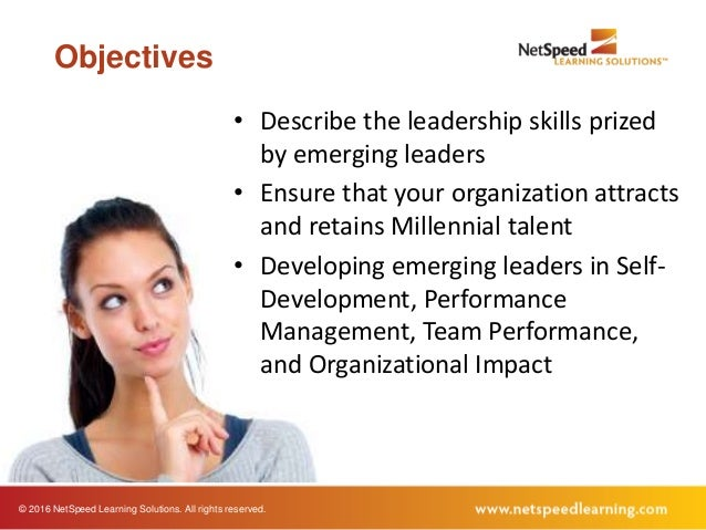 © 2016 NetSpeed Learning Solutions. All rights reserved. Objectives • Describe the leadership skills prized by emerging le...