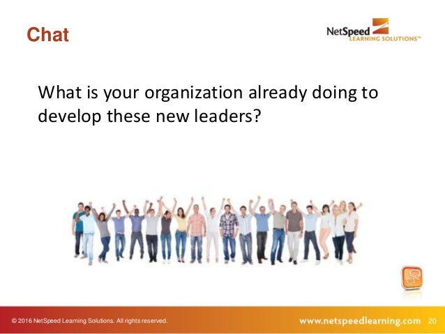 © 2016 NetSpeed Learning Solutions. All rights reserved. 20 Chat What is your organization already doing to develop these ...