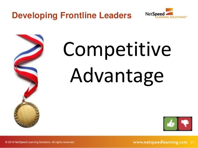 © 2016 NetSpeed Learning Solutions. All rights reserved. 21 Developing Frontline Leaders Competitive Advantage