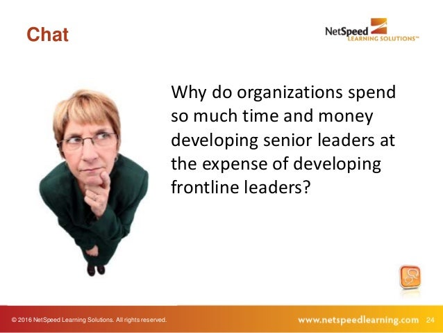© 2016 NetSpeed Learning Solutions. All rights reserved. 24 Chat Why do organizations spend so much time and money develop...