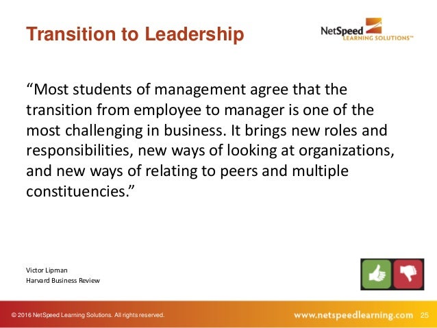 """© 2016 NetSpeed Learning Solutions. All rights reserved. 25 Transition to Leadership """"Most students of management agree th..."""