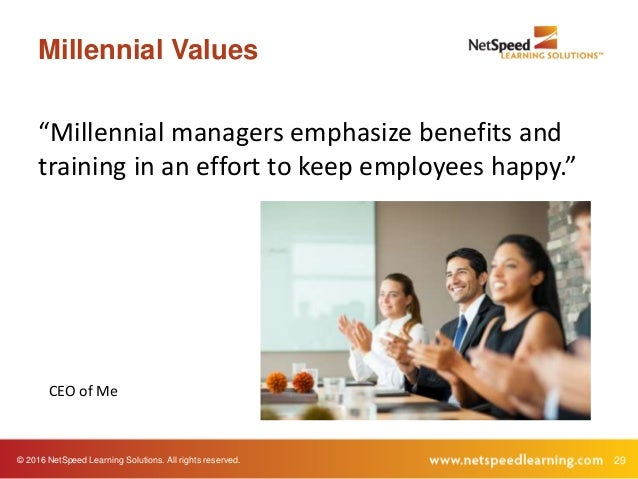 """© 2016 NetSpeed Learning Solutions. All rights reserved. 29 Millennial Values """"Millennial managers emphasize benefits and ..."""