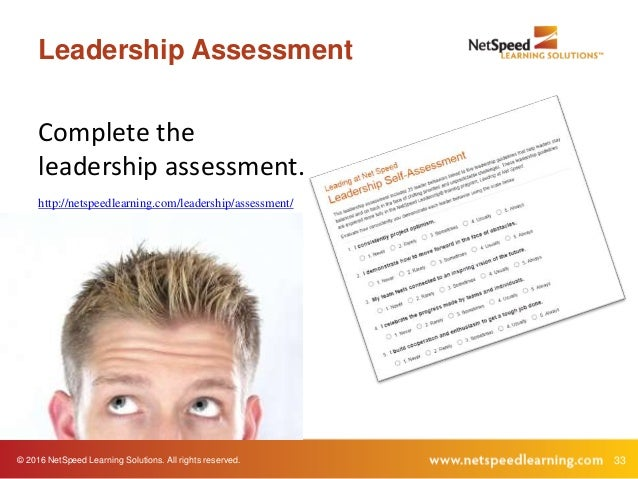 © 2016 NetSpeed Learning Solutions. All rights reserved. 33 Leadership Assessment Complete the leadership assessment. http...