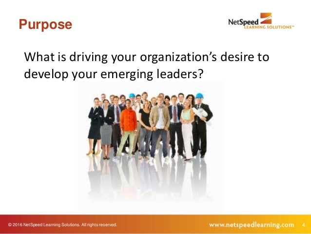 © 2016 NetSpeed Learning Solutions. All rights reserved. 4 Purpose What is driving your organization's desire to develop y...