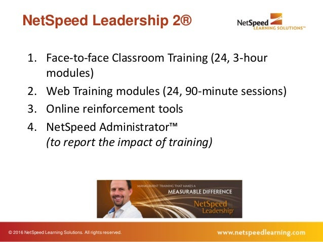 © 2016 NetSpeed Learning Solutions. All rights reserved. NetSpeed Leadership 2® 1. Face-to-face Classroom Training (24, 3-...