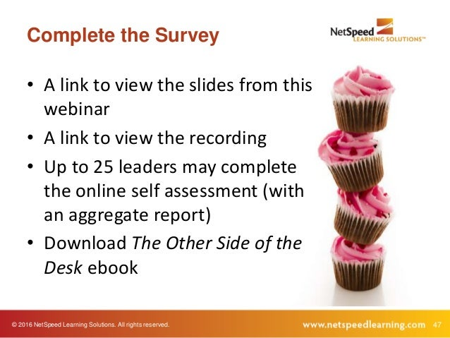 © 2016 NetSpeed Learning Solutions. All rights reserved. 47 Complete the Survey • A link to view the slides from this webi...
