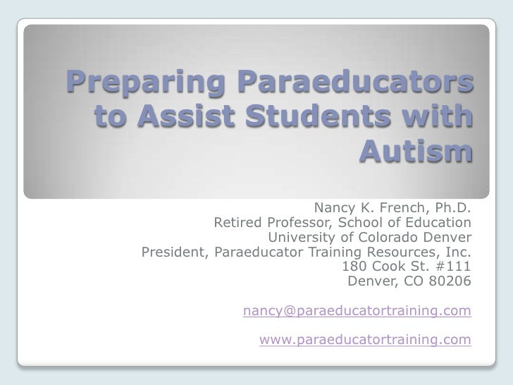 Preparing Paraeducators  to Assist Students with                  Autism                               Nancy K. French, Ph...