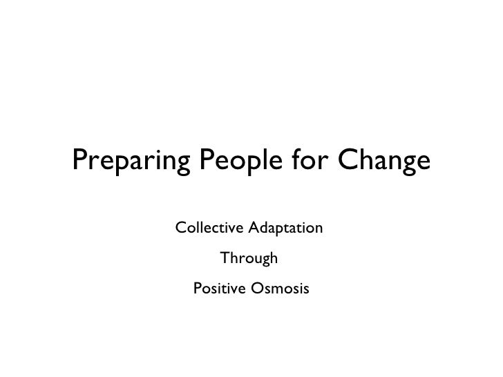 Preparing People for Change Collective Adaptation  Through  Positive Osmosis