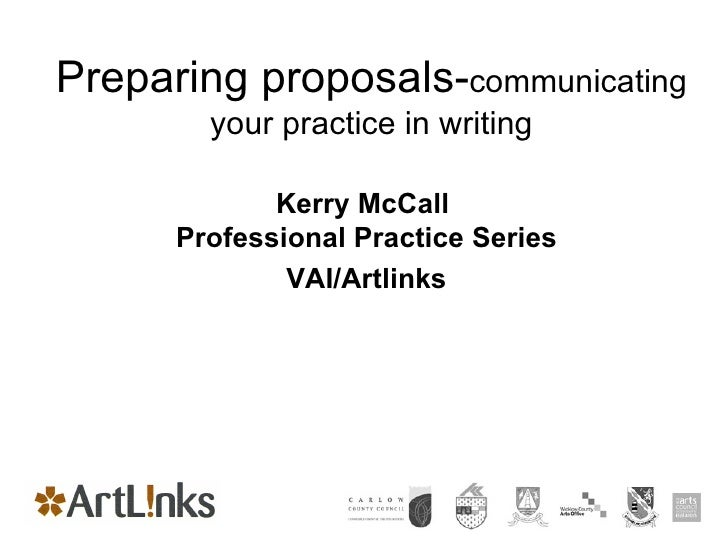 Preparing proposals- communicating your practice in writing Kerry McCall  Professional Practice Series VAI/Artlinks