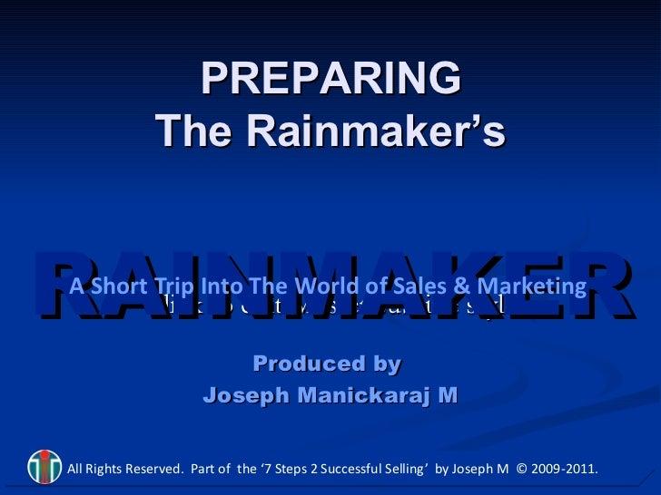 RAINMAKER PREPARING The Rainmaker's Produced by  Joseph Manickaraj M A Short Trip Into The World of Sales & Marketing All ...