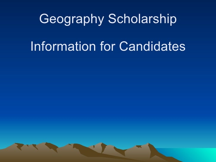 Geography Scholarship  Information for Candidates