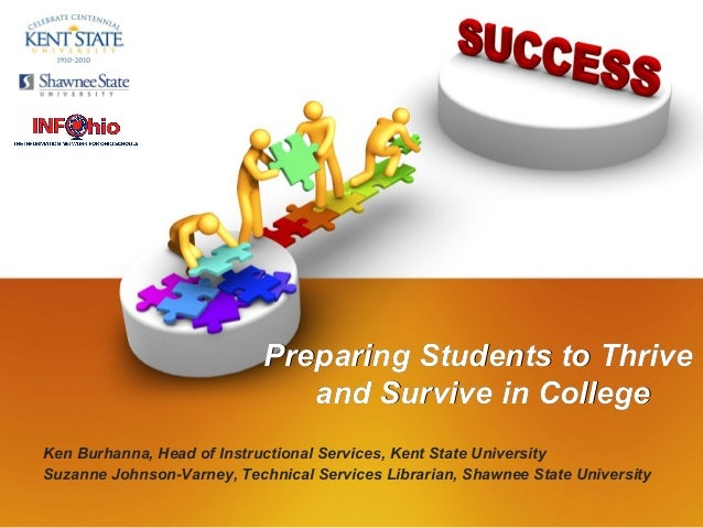 Preparing Students to ThrivePreparing Students to Thriveand Survive in Collegeand Survive in CollegeKen Burhanna, Head of ...