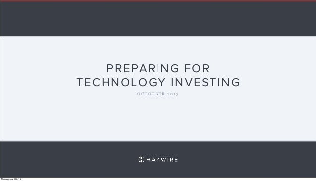 PREPARING FOR TECHNOLOGY INVESTING O C T O T B E R 2 0 1 3 Thursday, April 30, 15