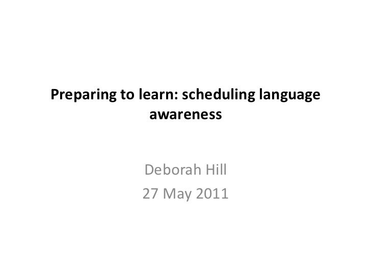 Preparing to learn: scheduling language awareness<br />Deborah Hill<br />27 May 2011<br />
