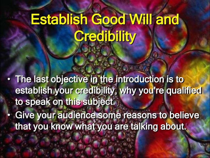 why is that important to establish credibility in your speech Why is that important to establish credibility in your speech beginning and ending your speech since the introduction will be your audience's first impression of your presentation and your conclusion will be the final impression you leave your audience with, it is important to spend time writing and practicing both the introduction and conclusion.