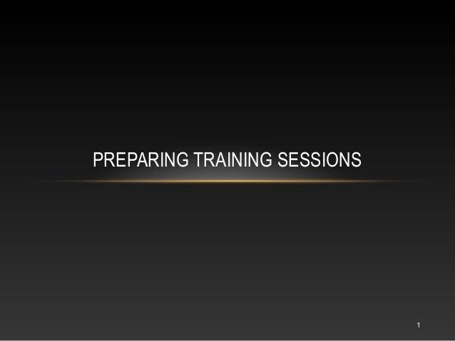 1PREPARING TRAINING SESSIONS