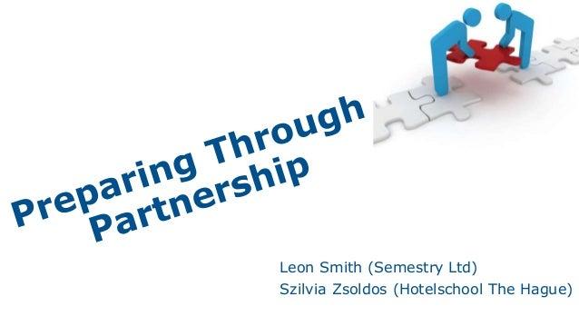 Leon Smith (Semestry Ltd) Szilvia Zsoldos (Hotelschool The Hague)