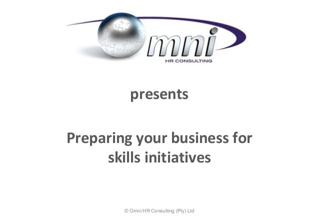 presentsPreparing your business for     skills initiatives        © Omni HR Consulting (Pty) Ltd