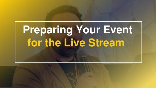 Preparing Your Event for the Live Stream