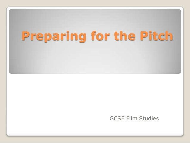 Preparing for the Pitch             GCSE Film Studies