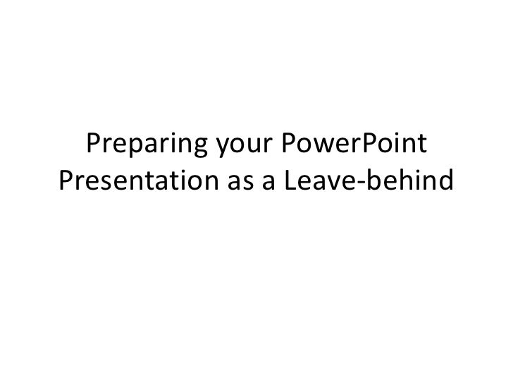 Preparing your PowerPoint Presentation as a Leave-behind