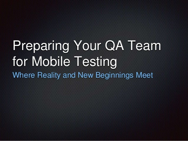 Preparing Your QA Team for Mobile Testing Where Reality and New Beginnings Meet