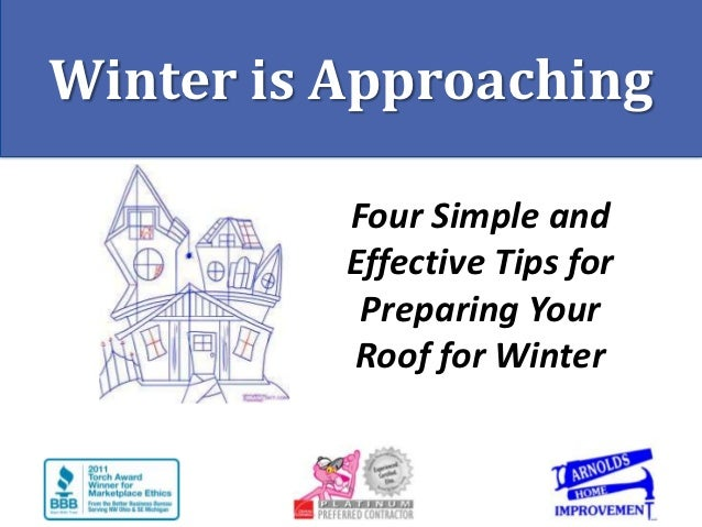 Winter is Approaching          Four Simple and          Effective Tips for           Preparing Your          Roof for Winter