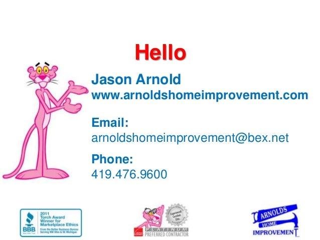 HelloJason Arnoldwww.arnoldshomeimprovement.comEmail:arnoldshomeimprovement@bex.netPhone:419.476.9600