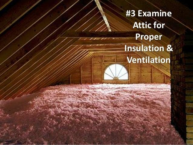 #3 Examine  Attic for   ProperInsulation & Ventilation