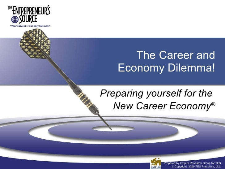 The Career and Economy Dilemma! Preparing yourself for the  New Career Economy ® Prepared by Empire Research Group for TES...