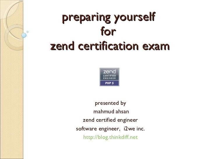 preparing yourself  for  zend certification exam presented by mahmud ahsan zend certified engineer software engineer,  i2w...