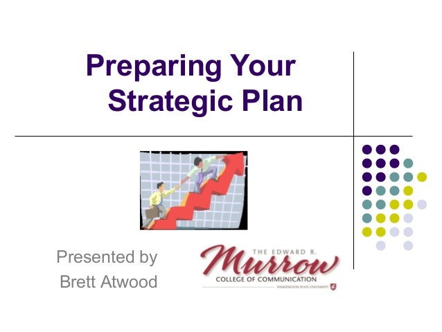 Preparing Your Strategic Plan Presented by Brett Atwood