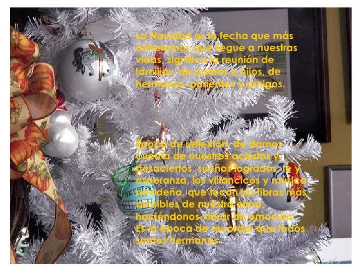 La Navidad es la fecha que más anhelamos que llegue a nuestras vidas, significa la reunión de familias, de padres e hijos,...
