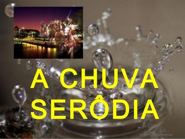 A CHUVA SERÔDIA