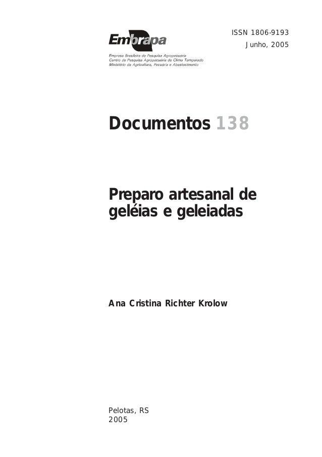 Documentos 138 Ana Cristina Richter Krolow Preparo artesanal de geléias e geleiadas Pelotas, RS 2005 ISSN 1806-9193 Junho,...