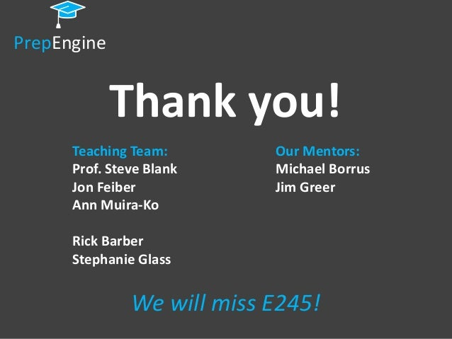 PrepEngine             Thank you!      Teaching Team:        Our Mentors:      Prof. Steve Blank     Michael Borrus      J...
