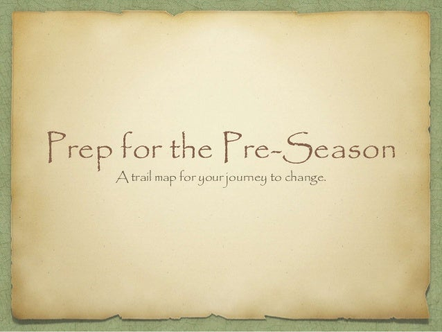 Prep for the Pre-Season A trail map for your journey to change.