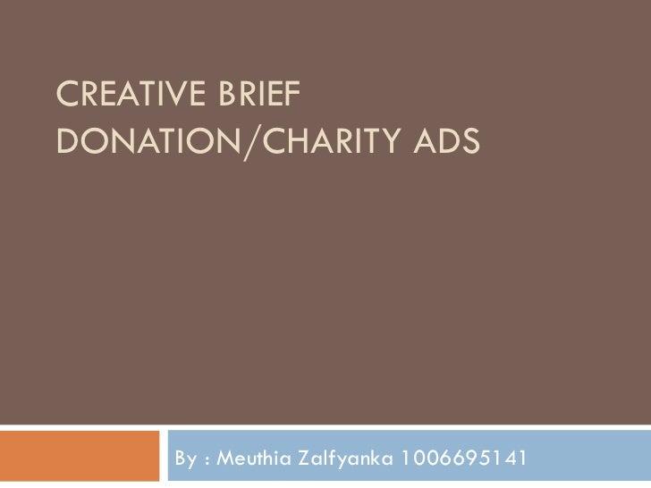 CREATIVE BRIEFDONATION/CHARITY ADS     By : Meuthia Zalfyanka 1006695141