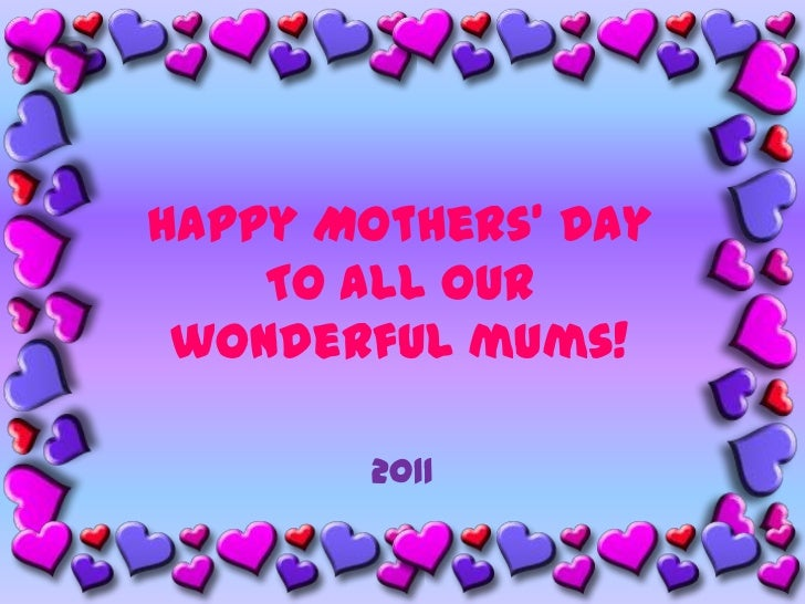Happy Mothers' DayTo all ourwonderful mums!<br />2011<br />