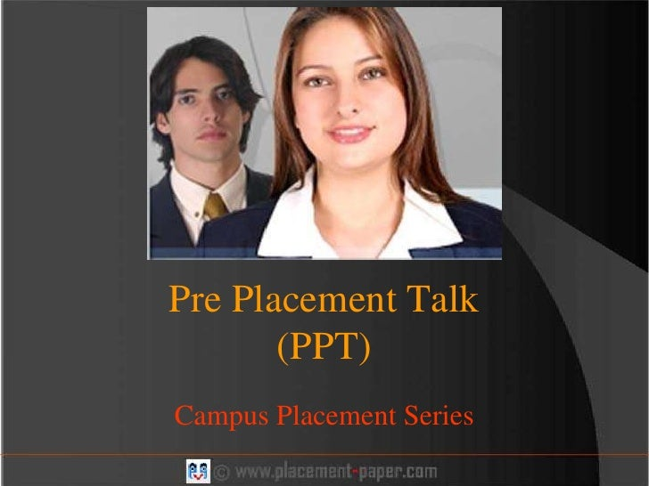 Pre Placement Talk        (PPT) Campus Placement Series