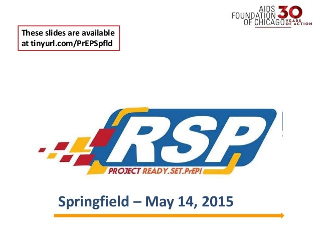 Welcome! Springfield – May 14, 2015 These slides are available at tinyurl.com/PrEPSpfld