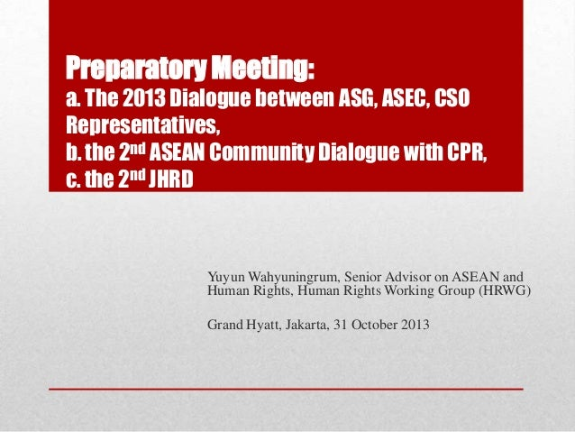 Preparatory Meeting: a. The 2013 Dialogue between ASG, ASEC, CSO Representatives, b. the 2nd ASEAN Community Dialogue with...