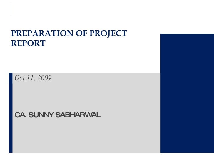PREPARATION OF PROJECT REPORT Oct 11, 2009 CA. SUNNY SABHARWAL