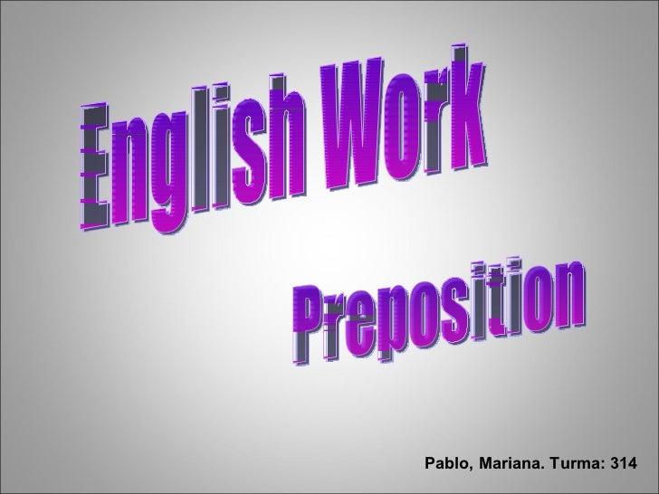 English Work Preposition Pablo, Mariana. Turma: 314