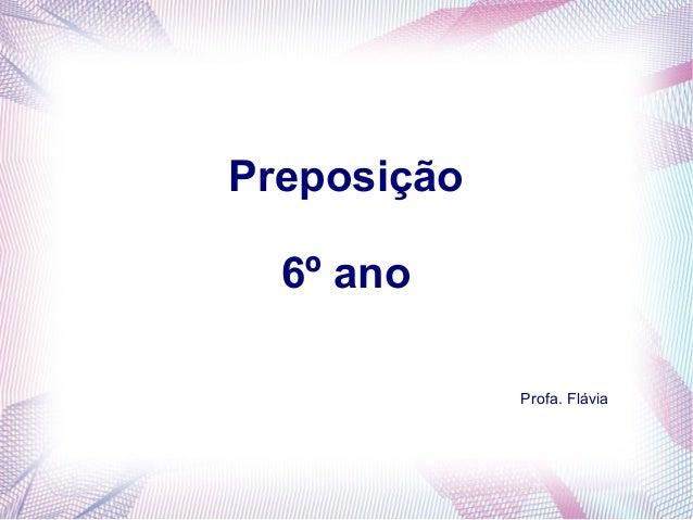 Preposição  6º ano  Profa. Flávia
