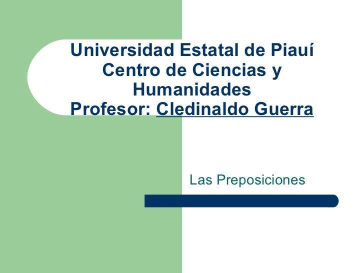 Universidad Estatal de Piauí Centro de Ciencias y Humanidades Profesor:  Cledinaldo Guerra Las Preposiciones
