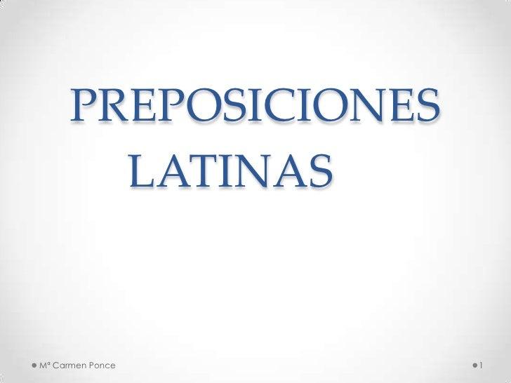 PREPOSICIONES LATINAS<br />1<br />Mª Carmen Ponce<br />