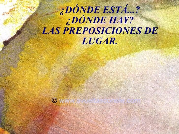 ¿DÓNDE ESTÁ...? ¿DÓNDE HAY? LAS PREPOSICIONES DE LUGAR. ©  www.avueltasconele.com
