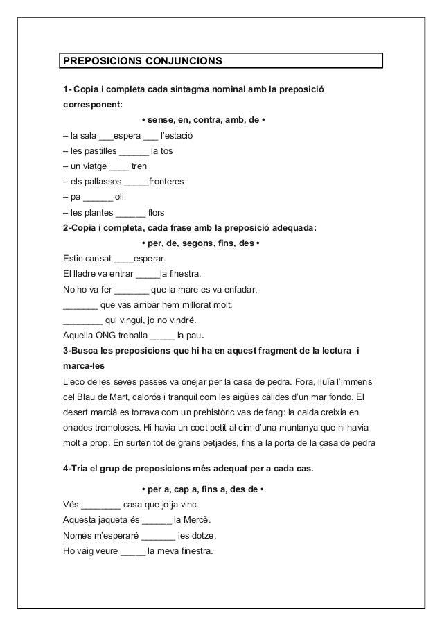PREPOSICIONS CONJUNCIONS1- Copia i completa cada sintagma nominal amb la preposiciócorresponent:                     • sen...
