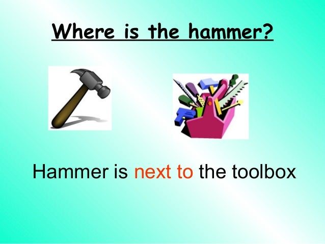 Where is the hammer?Hammer is next to the toolbox
